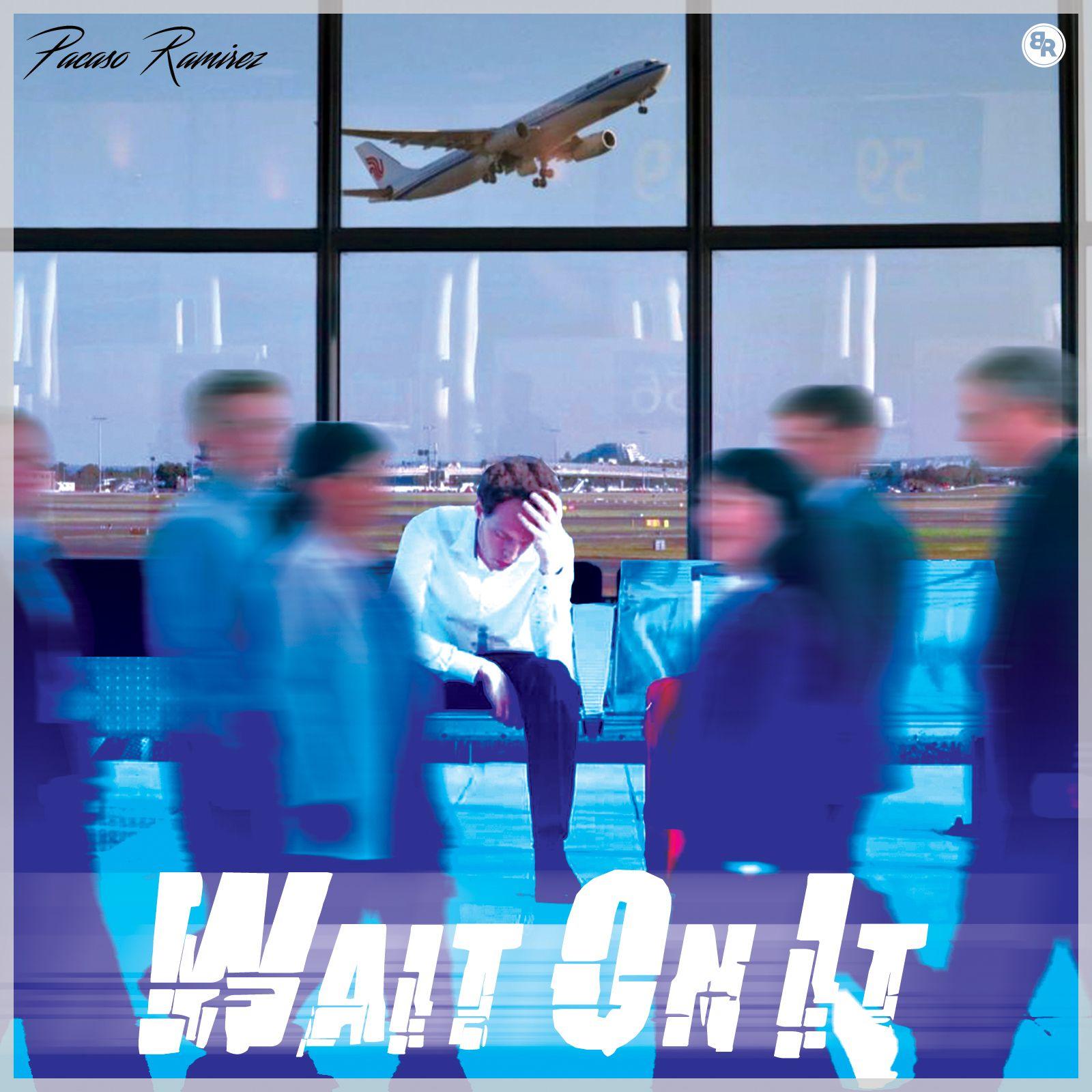 Wait On It by Pacaso Ramirez